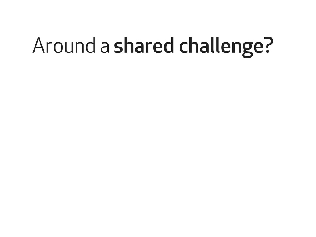 Around a shared challenge?