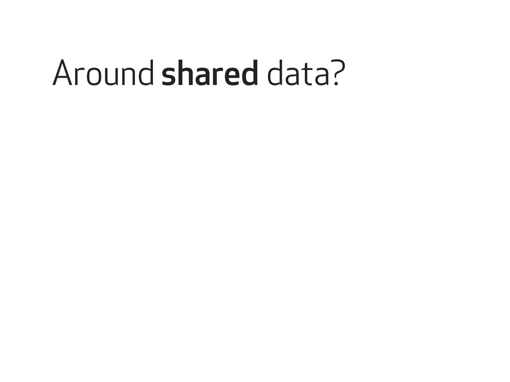 Around shared data?