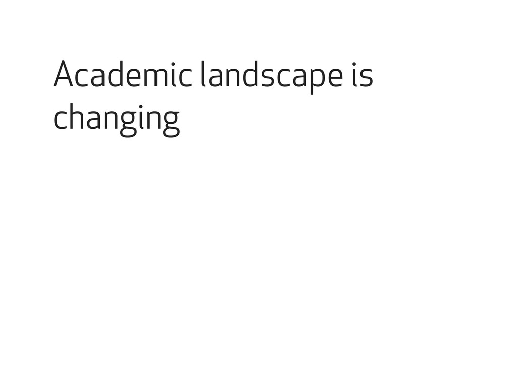 Academic landscape is changing