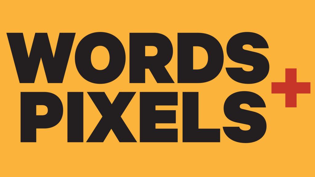 PIXELS WORDS+