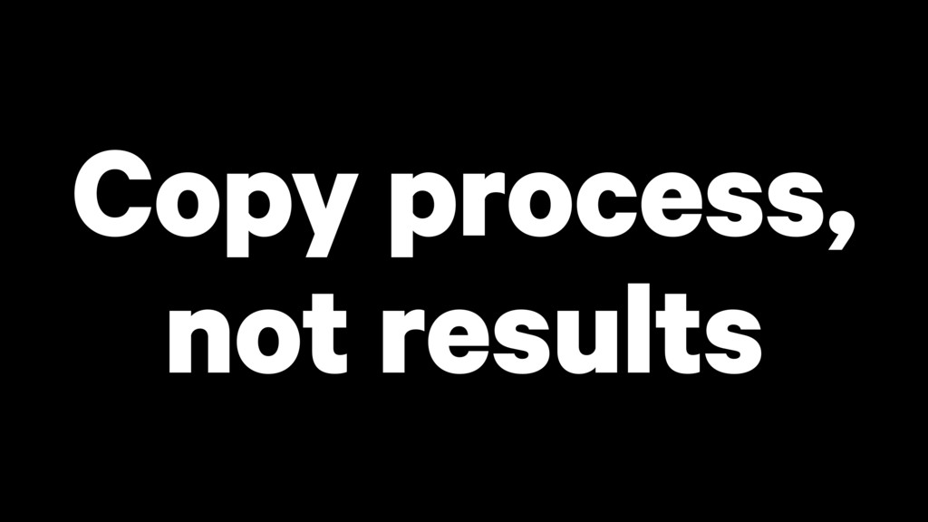 Copy process, not results