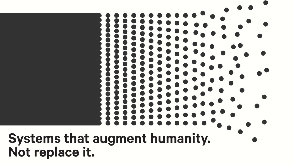 Systems that augment humanity. Not replace it.