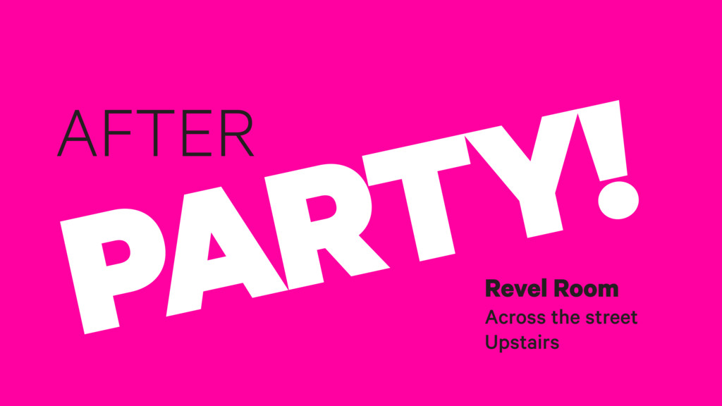 AFTER PARTY! Revel Room Across the street Upsta...