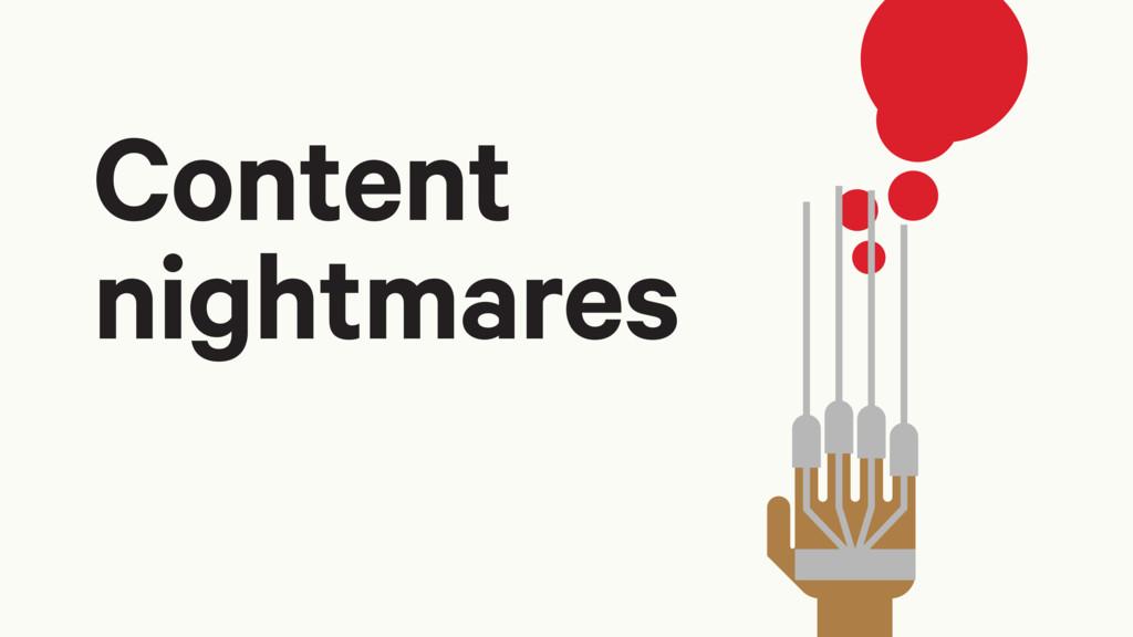 Content nightmares