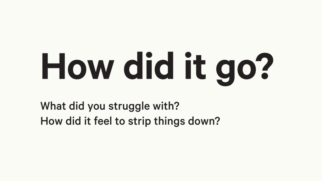 What did you struggle with? How did it feel to ...