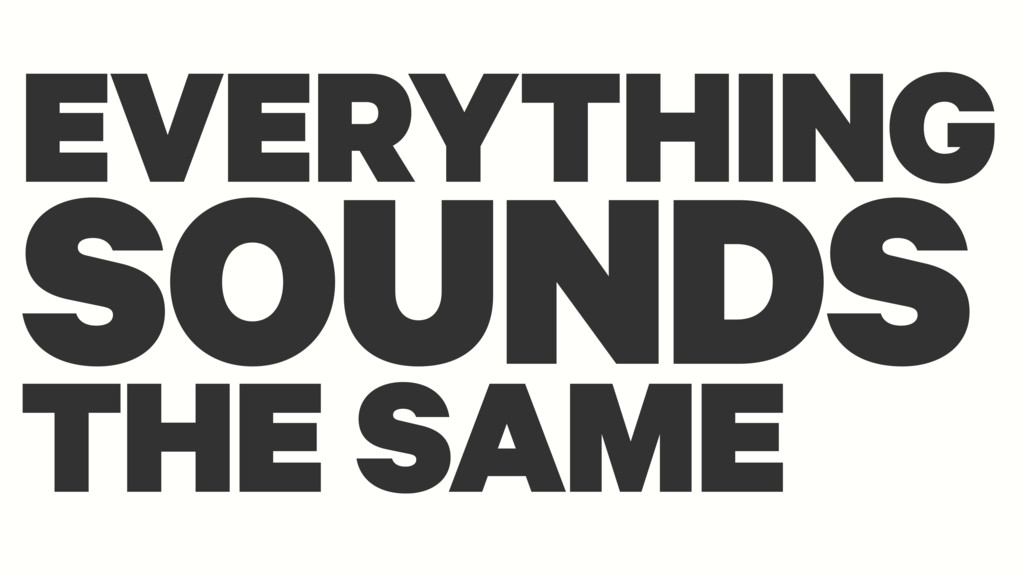 EVERYTHING SOUNDS THE SAME