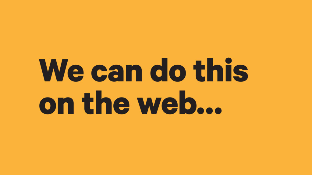 We can do this on the web…