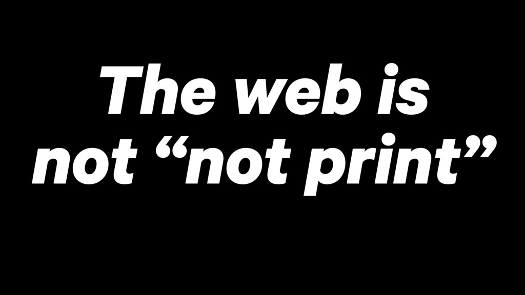 """The web is not """"not print"""""""