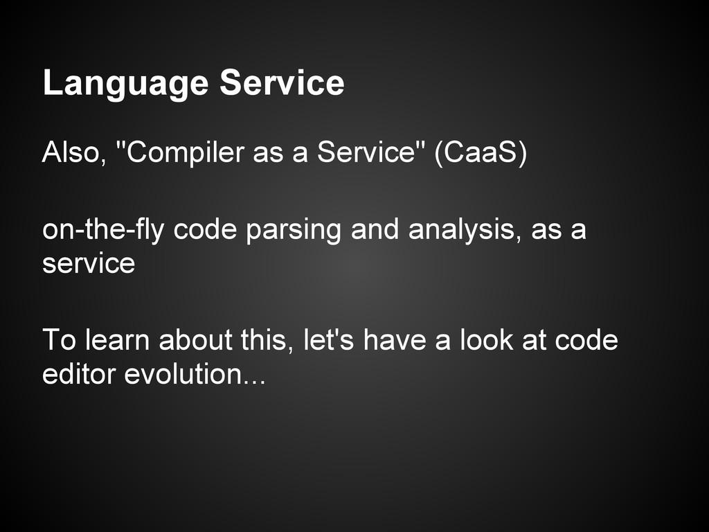 "Language Service Also, ""Compiler as a Service"" ..."