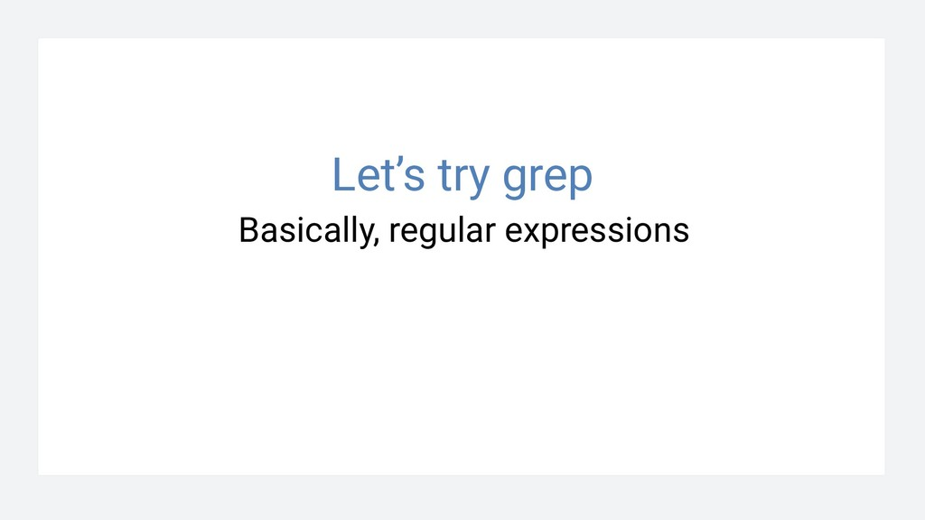 Basically, regular expressions Let's try grep