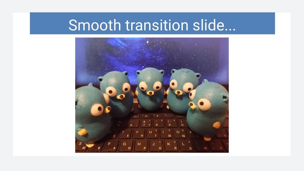Smooth transition slide...