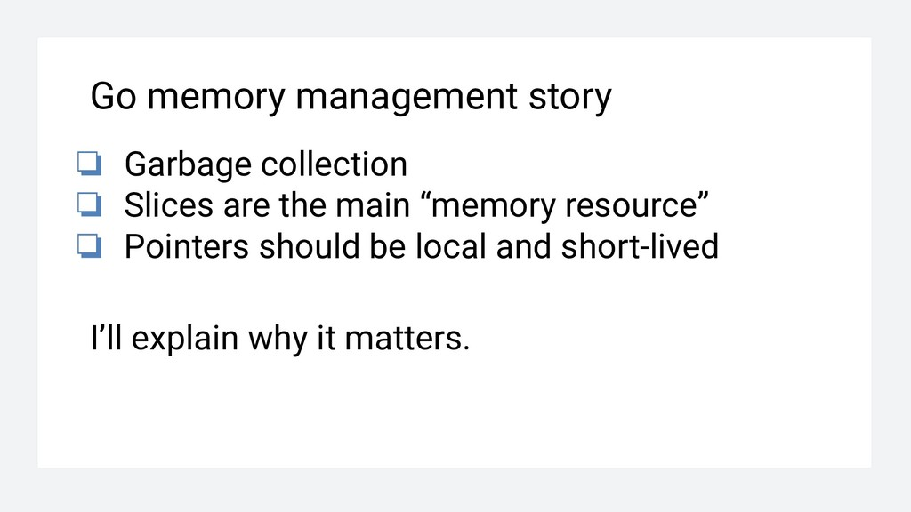 Go memory management story ❏ Garbage collection...