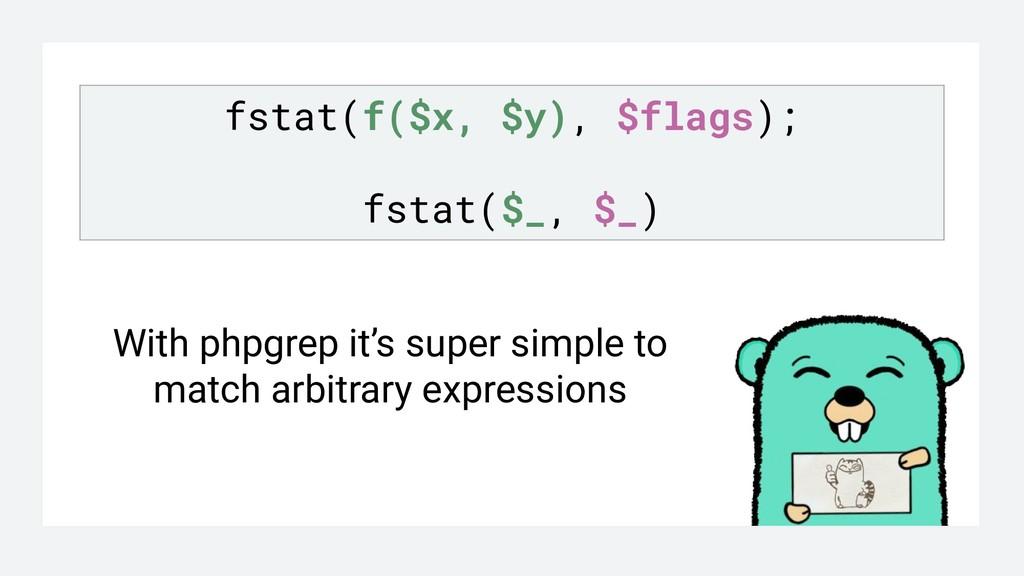 fstat(f($x, $y), $flags); fstat($_, $_) With ph...