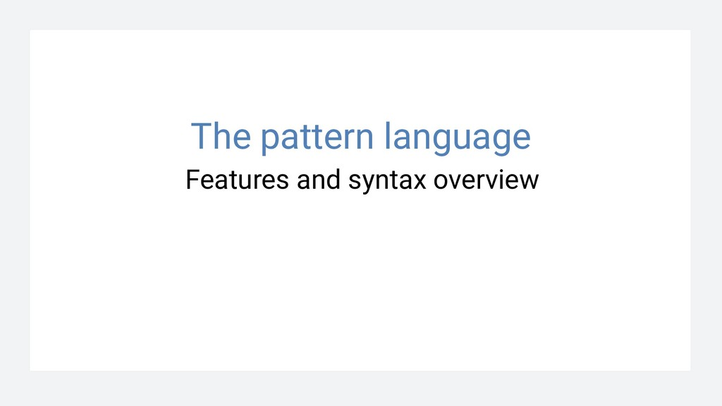 Features and syntax overview The pattern langua...