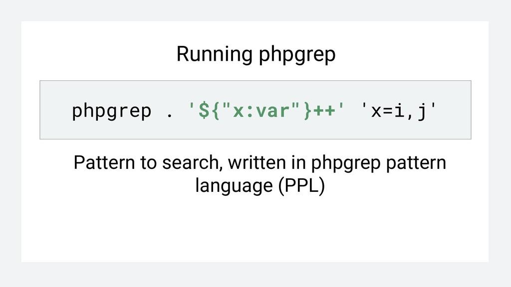 """Running phpgrep phpgrep . '${""""x:var""""}++' 'x=i,j..."""