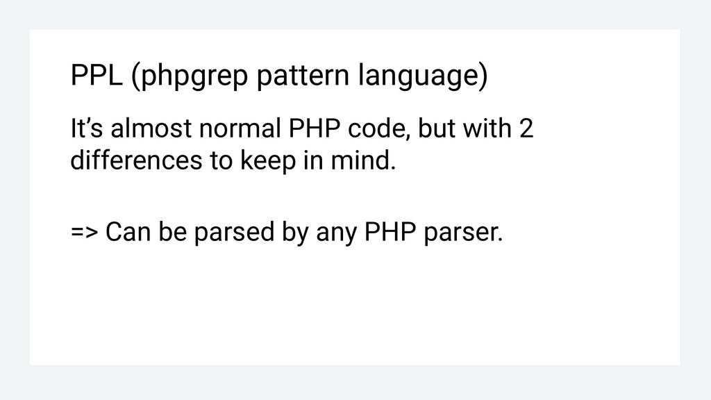PPL (phpgrep pattern language) It's almost norm...