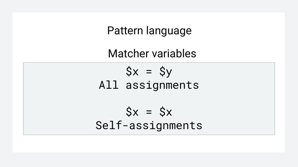 Pattern language Matcher variables $x = $y All ...