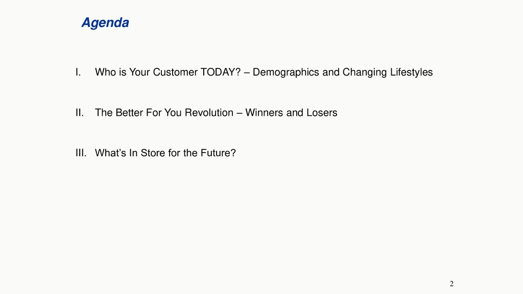 2 Agenda I. Who is Your Customer TODAY? – Demog...
