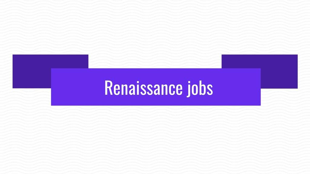 Renaissance jobs