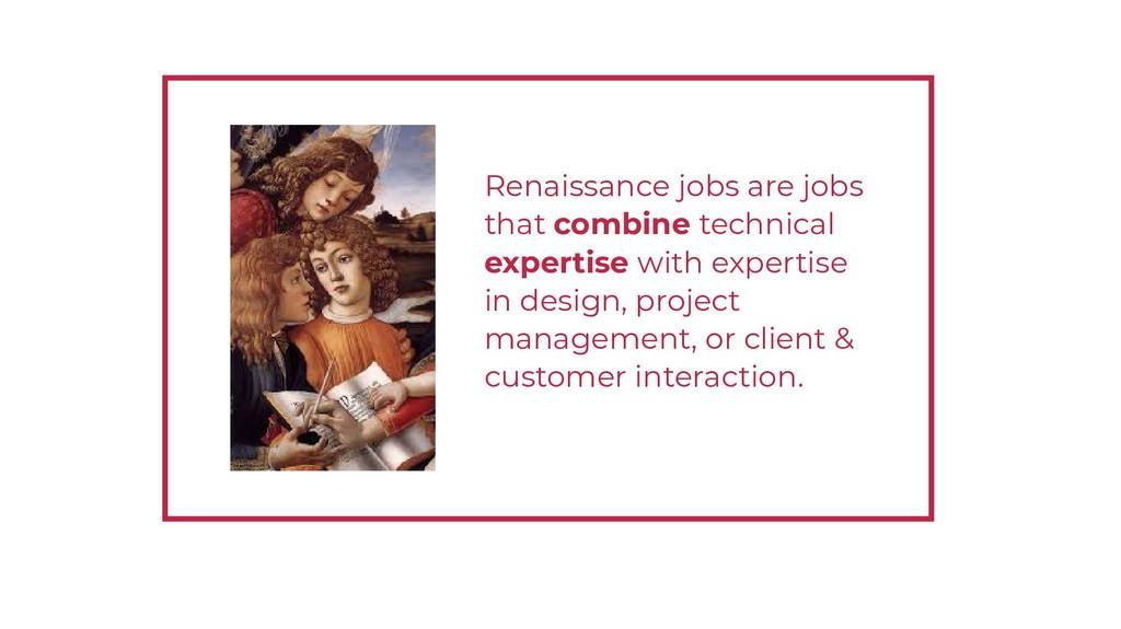 Renaissance jobs are jobs that combine technica...