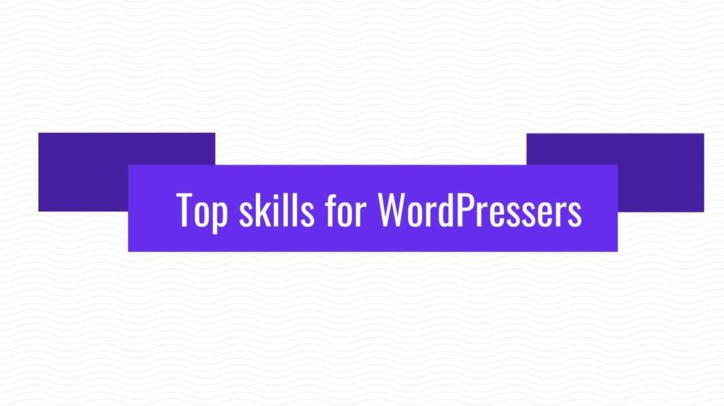 Top skills for WordPressers