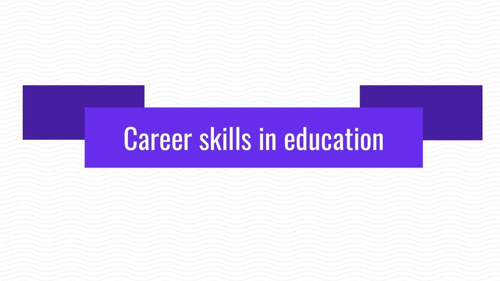 Career skills in education