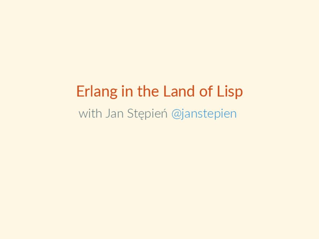 Erlang in the Land of Lisp with Jan Stępień @ja...