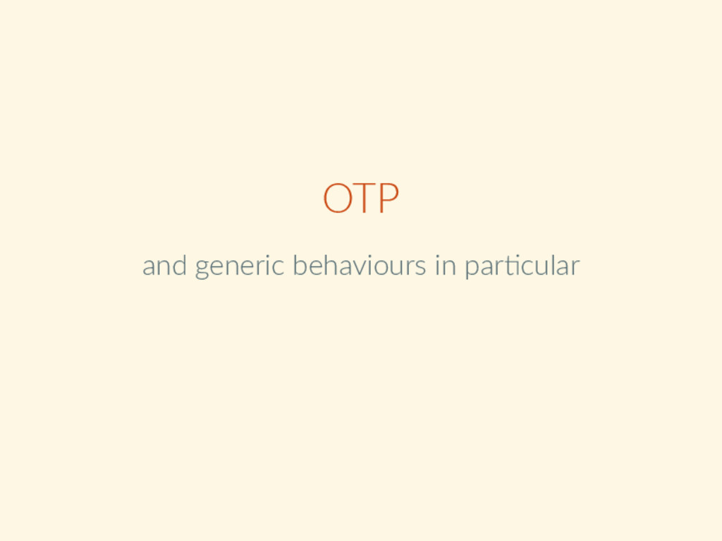 OTP and generic behaviours in par cular