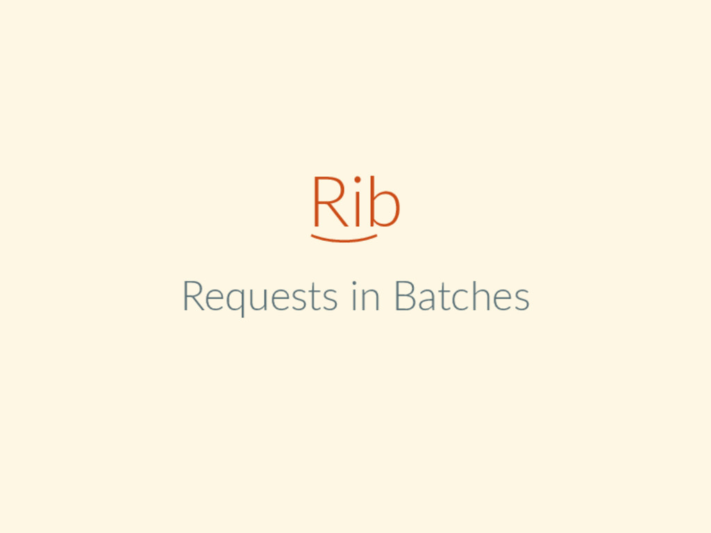 ͜ Rib Requests in Batches