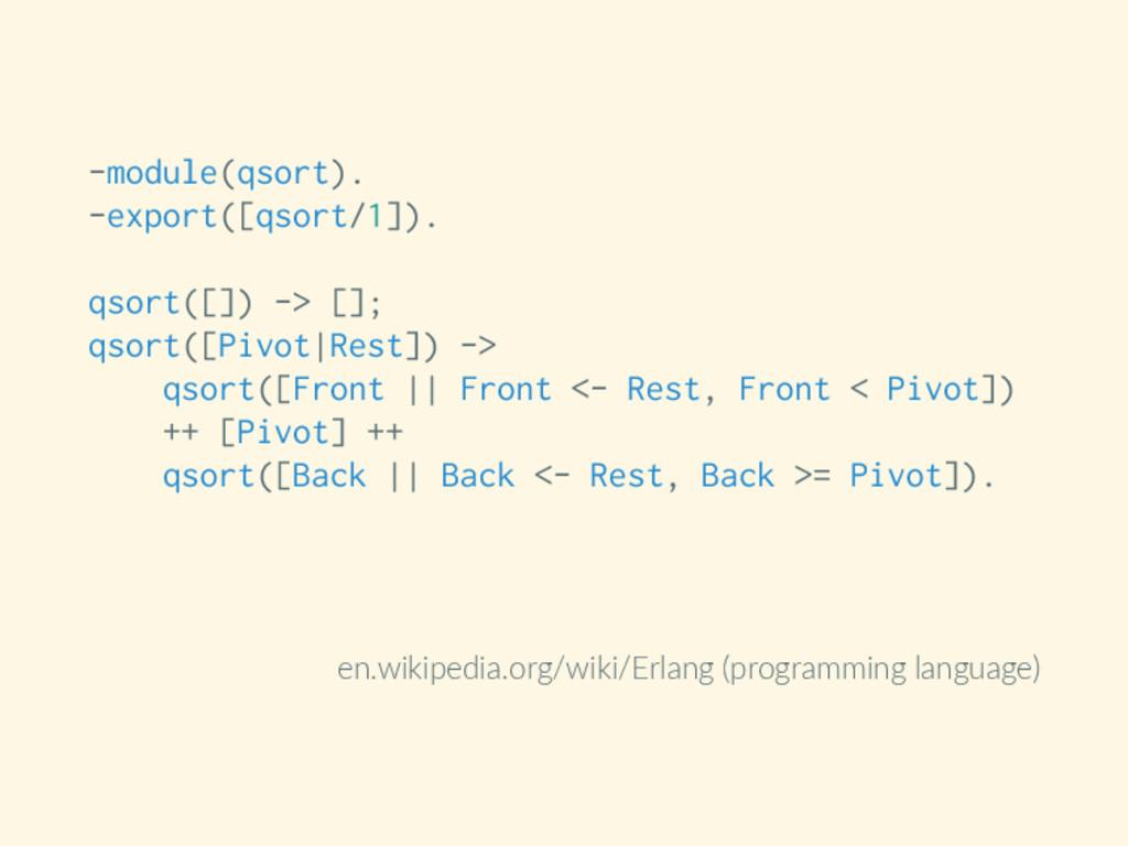 -module(qsort). -export([qsort/1]). qsort([]) -...