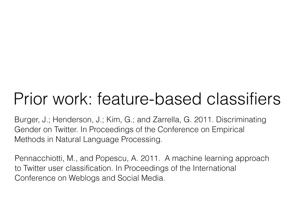 Prior work: feature-based classifiers Burger, J...