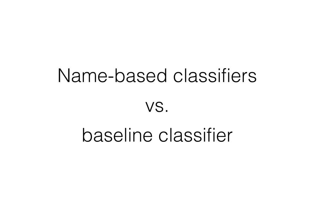 Name-based classifiers vs. baseline classifier