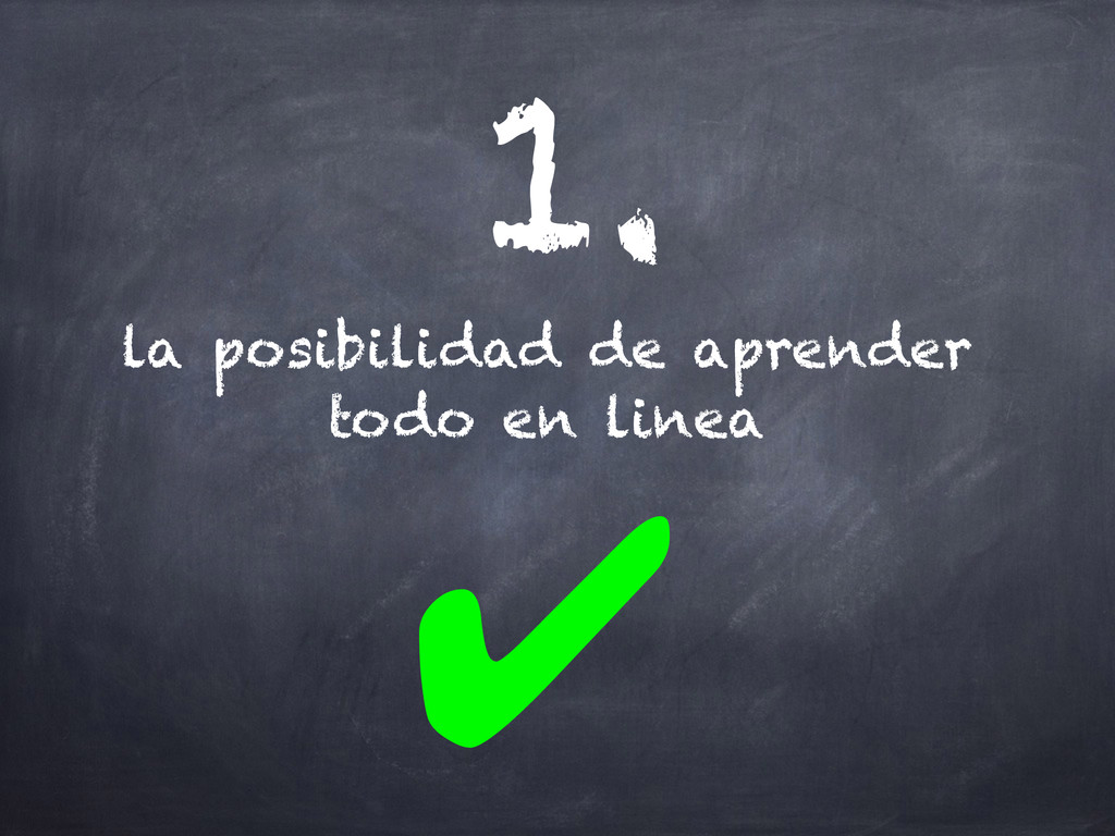 la posibilidad de aprender todo en linea 1. ✔