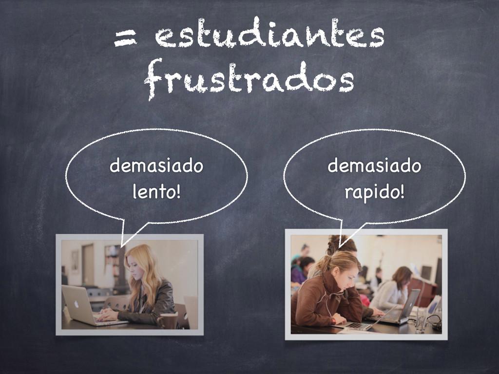= estudiantes frustrados demasiado  lento! dem...