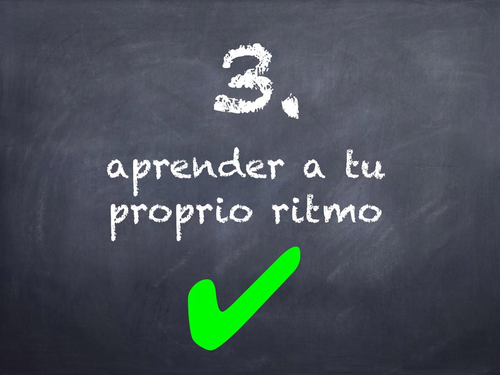 aprender a tu proprio ritmo 3. ✔