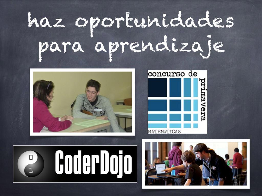haz oportunidades para aprendizaje