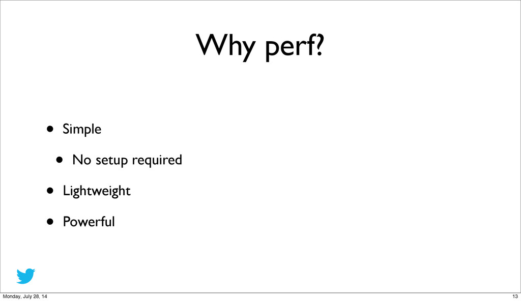 Why perf? • Simple • No setup required • Lightw...