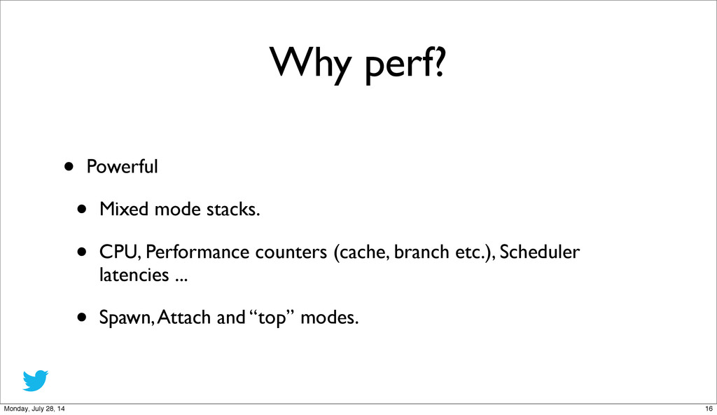 Why perf? • Powerful • Mixed mode stacks. • CPU...