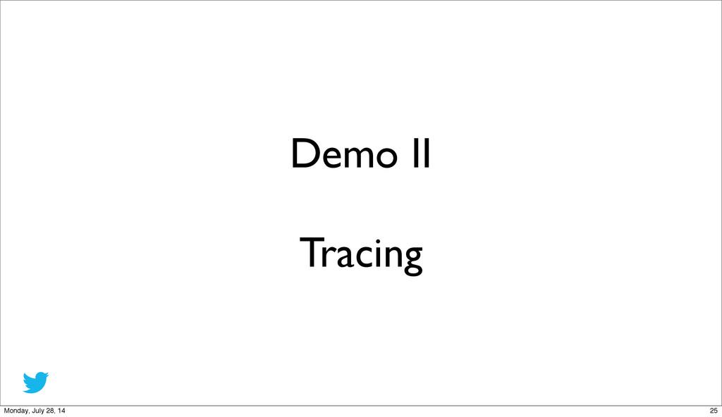 Demo II Tracing 25 Monday, July 28, 14