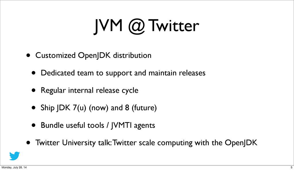 JVM @ Twitter • Customized OpenJDK distribution...