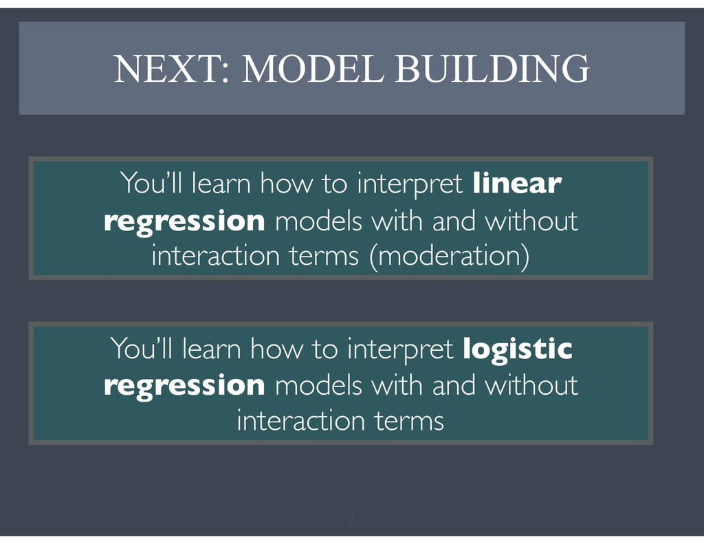NEXT: MODEL BUILDING 7 You'll learn how to inte...