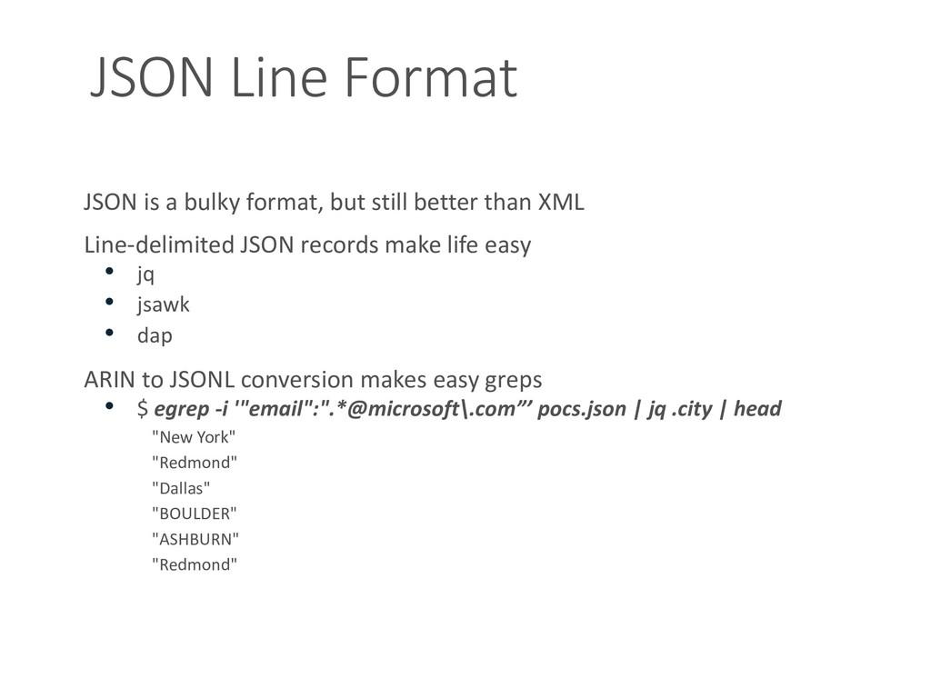JSON Line Format JSON is a bulky format, but st...