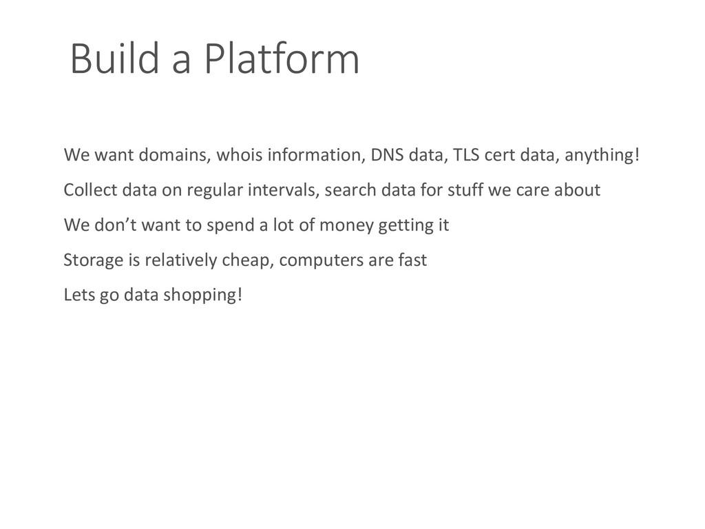 Build a Platform We want domains, whois informa...