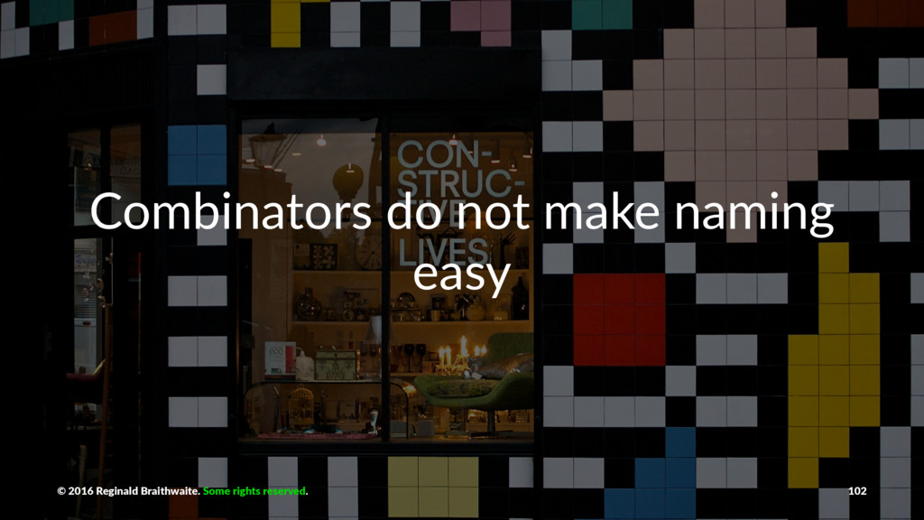 Combinators do not make naming easy © 2016 Regi...