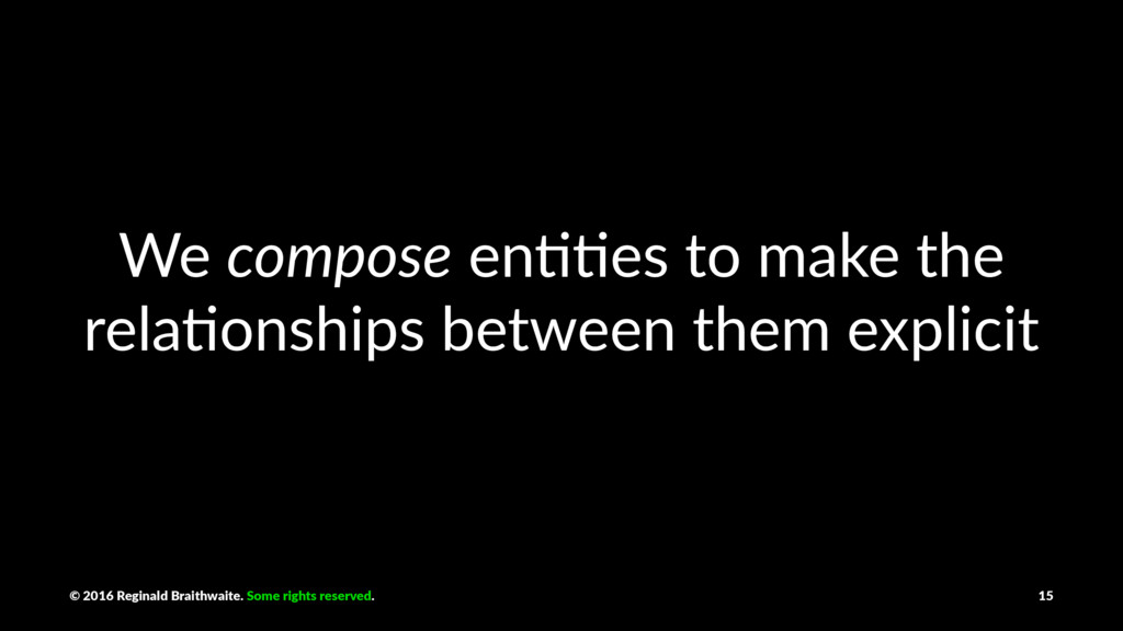 We compose en%%es to make the rela%onships betw...
