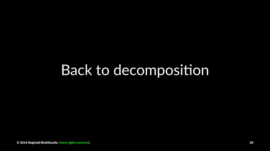 Back to decomposi.on © 2016 Reginald Braithwait...