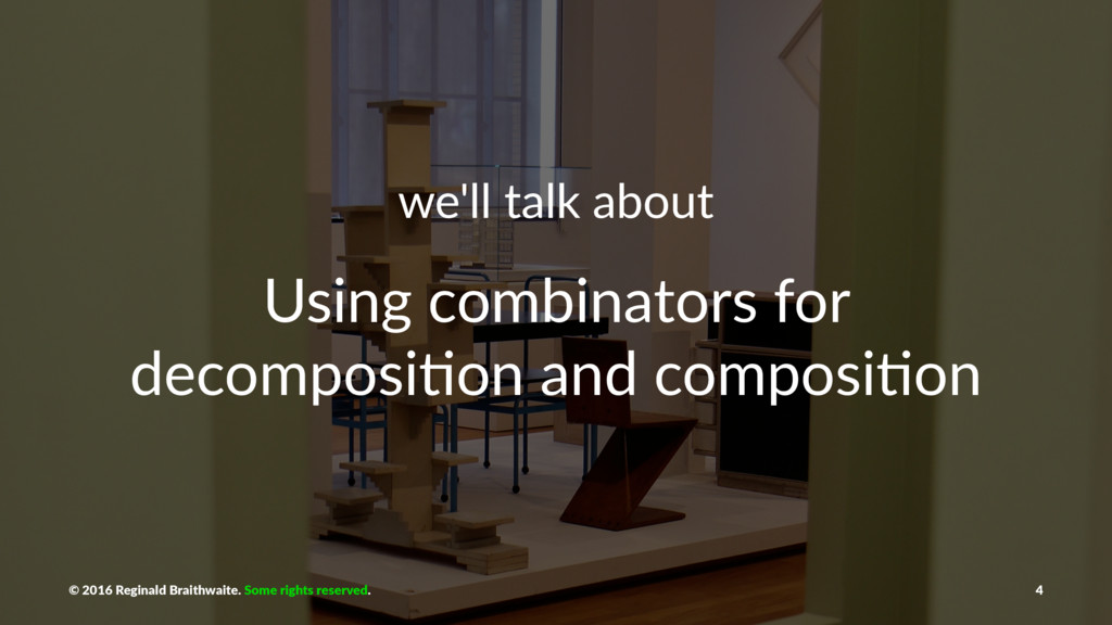 we'll talk about Using combinators for decompos...