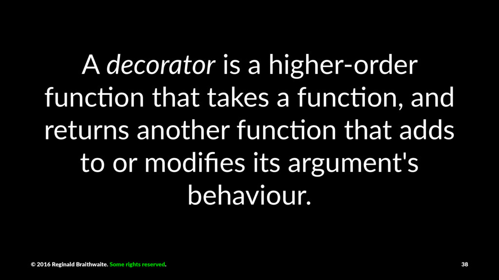 A decorator is a higher-order func1on that take...