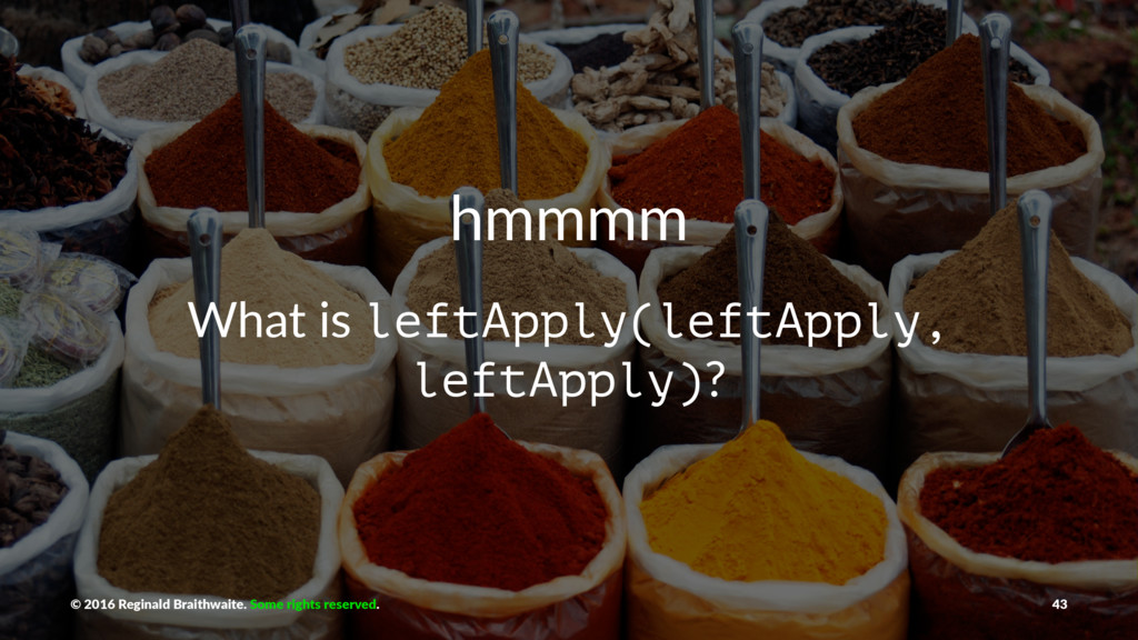 hmmmm What is leftApply(leftApply, leftApply)? ...