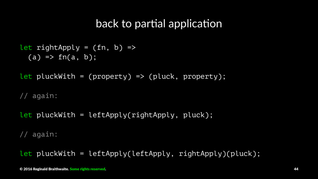 back to par*al applica*on let rightApply = (fn,...